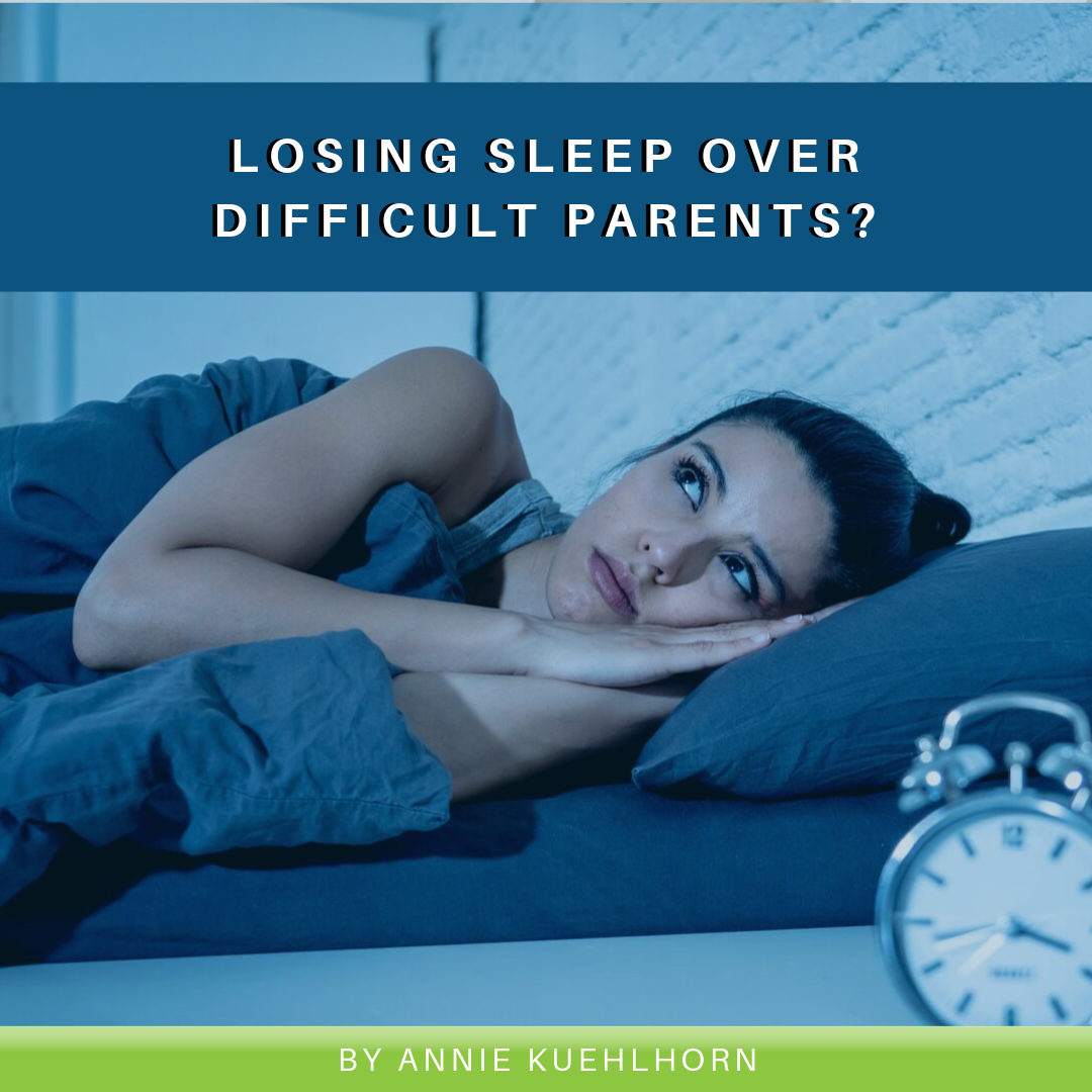 Losing Sleep Over Difficult Parents?
