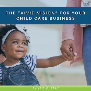"""The """"Vivid Vision"""" for your Child Care Business"""