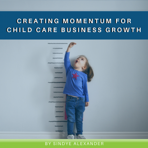 Creating Momentum for Child Care Business Growth