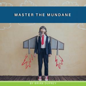 Master the Mundane