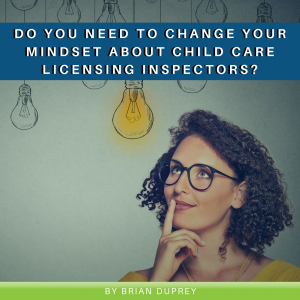 Do You Need to Change Your Mindset About Child Care Licensing Inspectors?