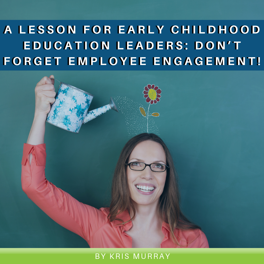 A Lesson for Early Childhood Education Leaders: Don't Forget Employee Engagement!