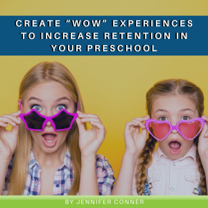 "Create ""Wow"" Experiences to Increase Retention in your Preschool"
