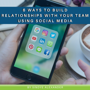 6 Ways to Build Relationships with Your Team Using Social Media