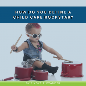 How Do You Define A Child Care Rockstar?