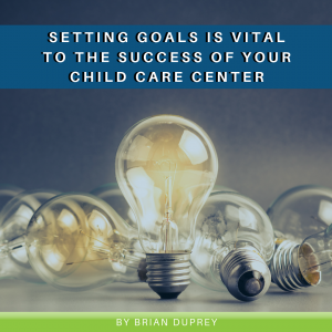 Setting Goals is Vital to the Success of Your Child Care Center