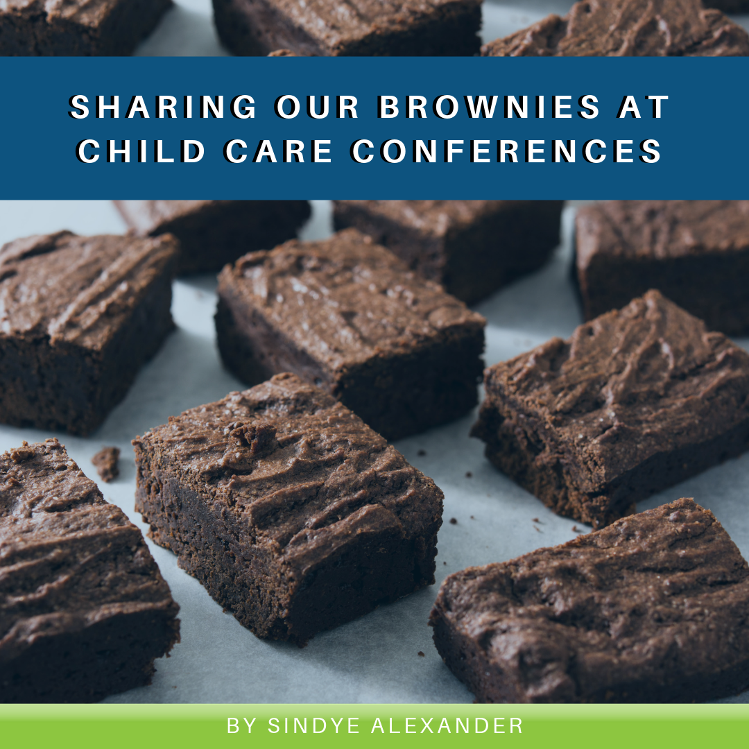Sharing Our Brownies at Child Care Conferences