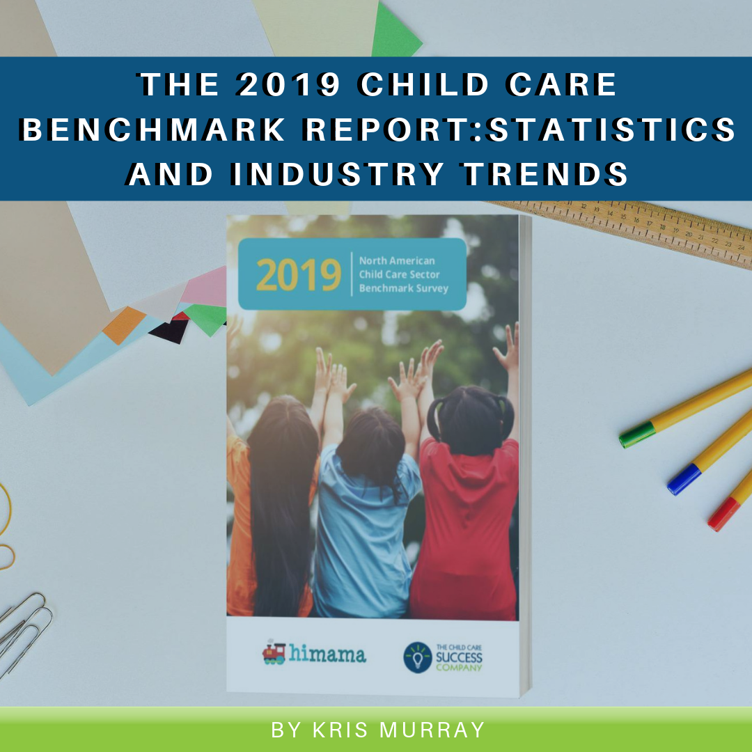 The 2019 Child Care Benchmark Report: Statistics and Industry Trends