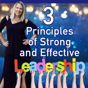3 Principles of Strong and Effective Leadership