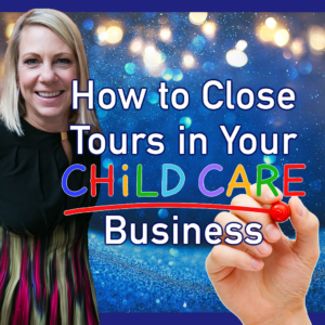 How to Close Tours in Your Child Care Business