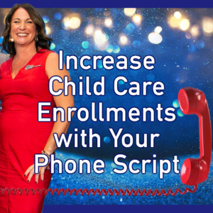 Increase Child Care Enrollments with Your Phone Script