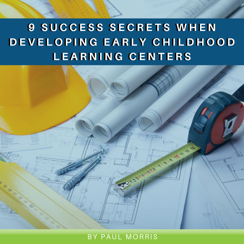 Planning for Growth: 9 Success Secrets when Developing Early Childhood Learning Centers