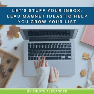 Let's Stuff your Inbox: Lead Magnet Ideas to Help You Grow Your List