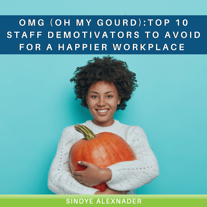 OMG (Oh My Gourd)- Top 10 Staff Demotivators to Avoid for a Happier Workplace
