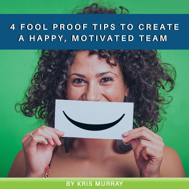 4 Fool Proof Tips to Create a Happy, Motivated Team