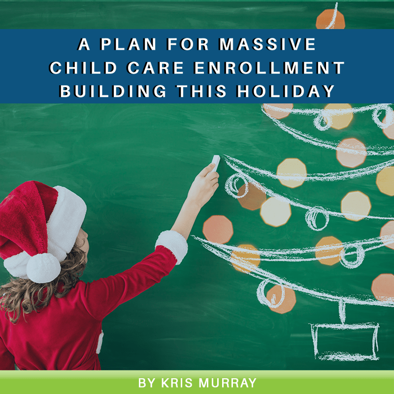 A Plan for MASSIVE Child Care Enrollment Building this Holiday