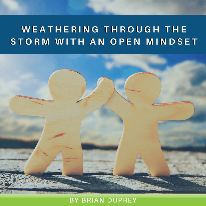 Weathering Through the Storm With an Open Mindset