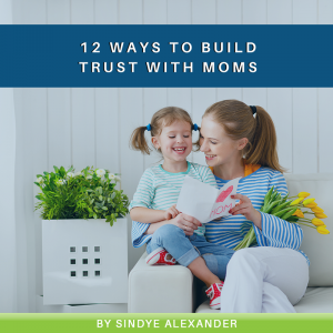 12 Ways to Build Trust with Moms