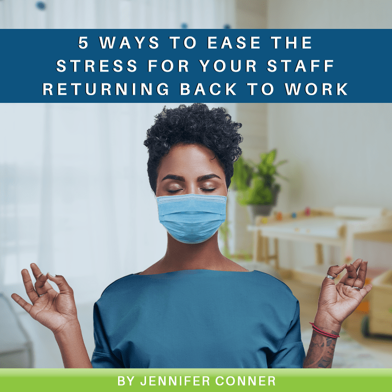 5 Ways to Ease the Stress for Your Staff Returning Back to Work
