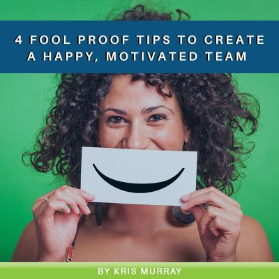 4 Fool Proof Tips to Create a Happy, Motivated Team-min