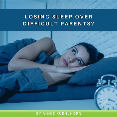 Losing Sleep Over Difficult Parents_